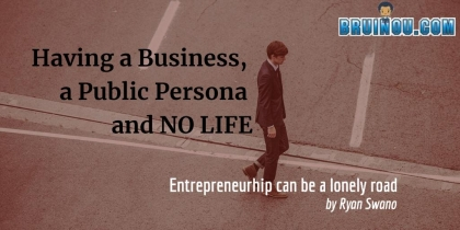 Having a Business, a Public Persona and NO LIFE